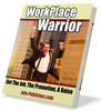 Workplace Warrior: Get The Job, The Promotion, And raise
