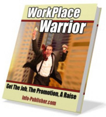 Product picture Workplace Warrior: Get The Job, The Promotion, And raise